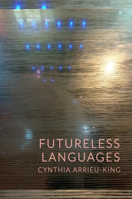 Cover of Futureless Languages, Cynthia Arrieu King. Photo courtesy of Radiator Press.